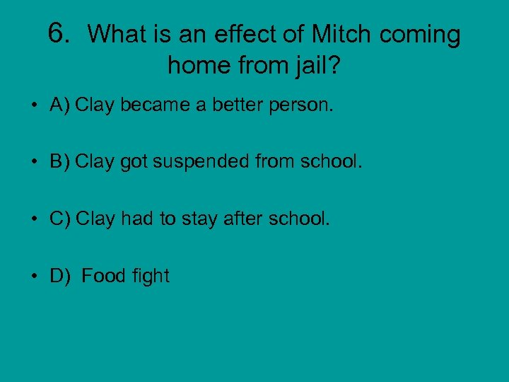 6. What is an effect of Mitch coming home from jail? • A) Clay