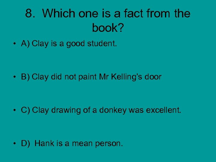 8. Which one is a fact from the book? • A) Clay is a