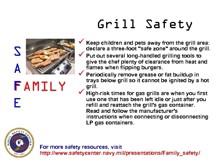 Grill Safety S A F FAMILY E ü Keep children and pets away from