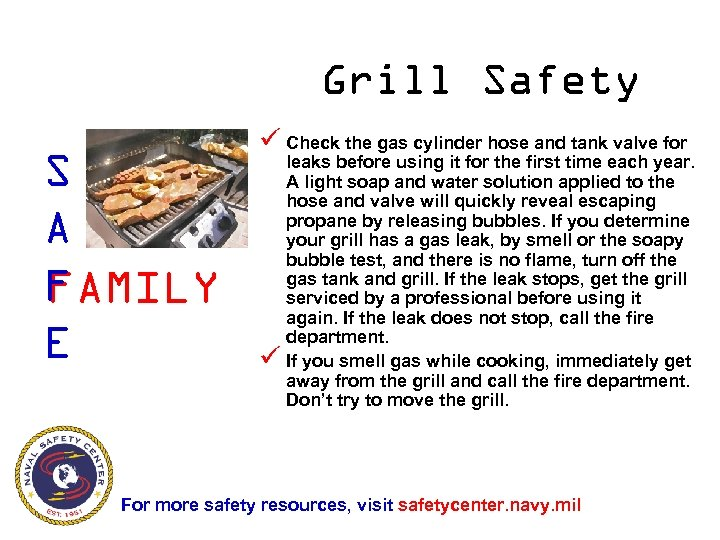 Grill Safety S A F FAMILY E ü Check the gas cylinder hose and