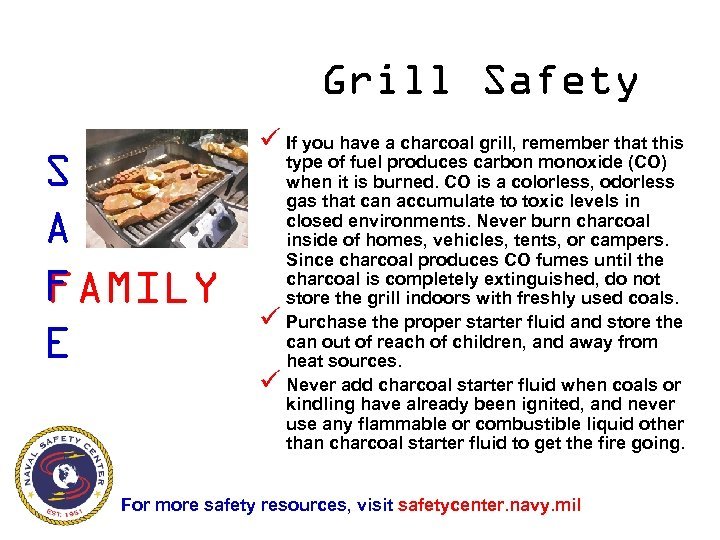 Grill Safety S A F FAMILY E ü If you have a charcoal grill,