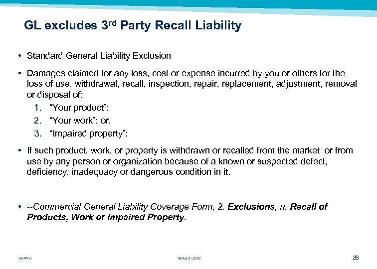GL excludes 3 rd Party Recall Liability • Standard General Liability Exclusion • Damages