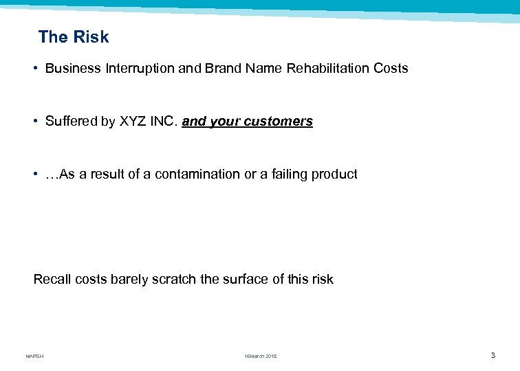 The Risk • Business Interruption and Brand Name Rehabilitation Costs • Suffered by XYZ