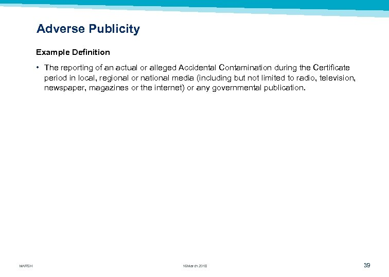Adverse Publicity Example Definition • The reporting of an actual or alleged Accidental Contamination