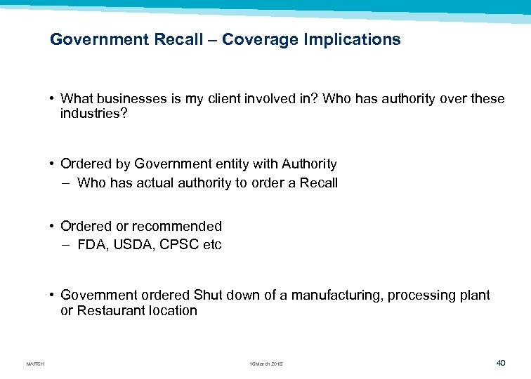 Government Recall – Coverage Implications • What businesses is my client involved in? Who