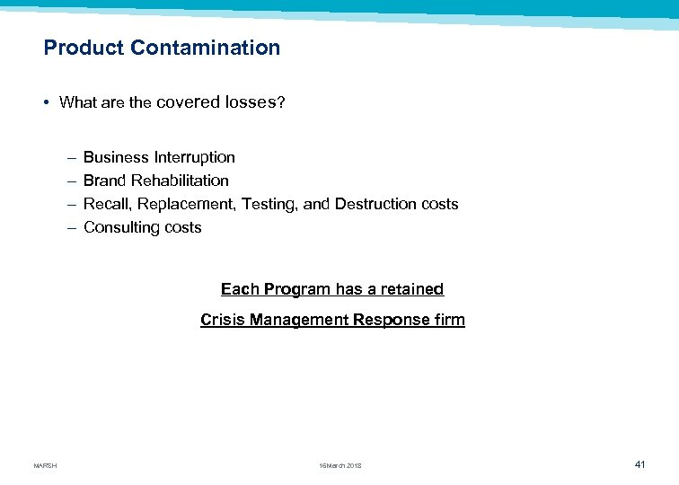 Product Contamination • What are the covered losses? – – Business Interruption Brand Rehabilitation