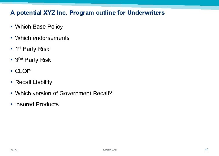A potential XYZ Inc. Program outline for Underwriters • Which Base Policy • Which
