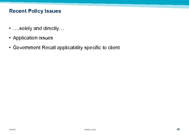 Recent Policy Issues • …. solely and directly… • Application issues • Government Recall