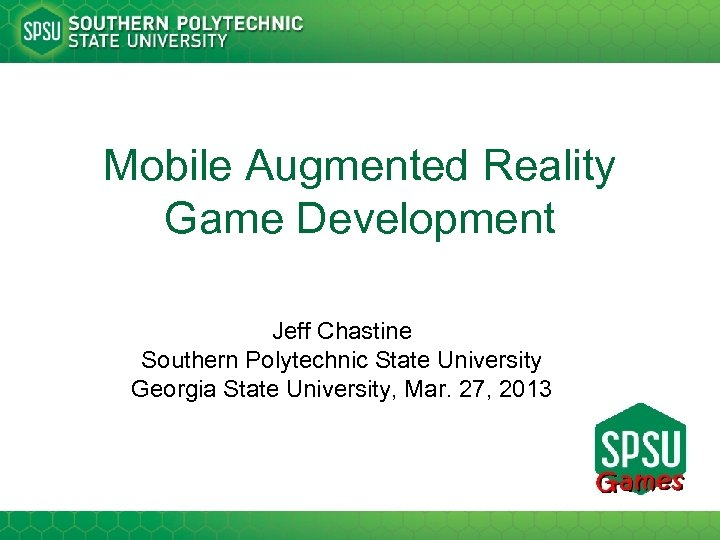 Mobile Augmented Reality Game Development Jeff Chastine Southern Polytechnic State University Georgia State University,