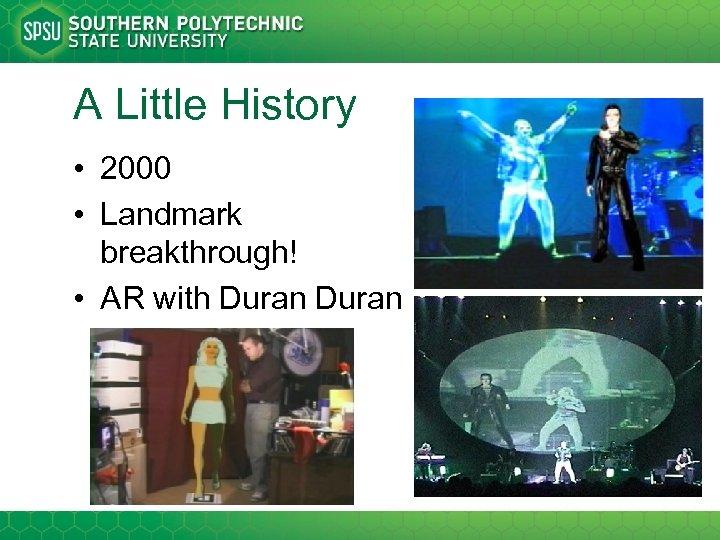 A Little History • 2000 • Landmark breakthrough! • AR with Duran