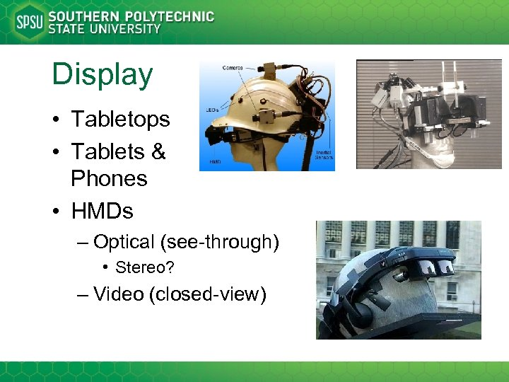 Display • Tabletops • Tablets & Phones • HMDs – Optical (see-through) • Stereo?