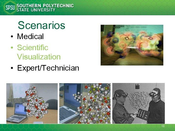 Scenarios • Medical • Scientific Visualization • Expert/Technician 18