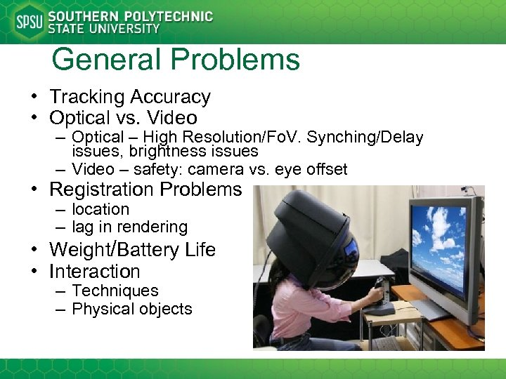 General Problems • Tracking Accuracy • Optical vs. Video – Optical – High Resolution/Fo.