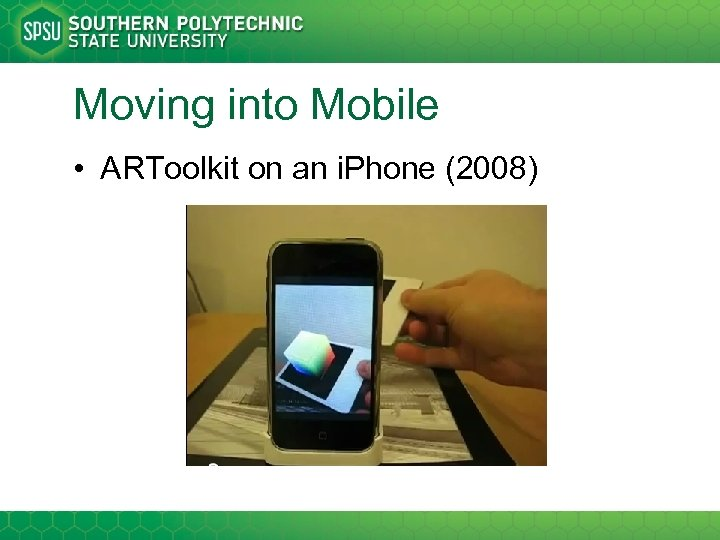Moving into Mobile • ARToolkit on an i. Phone (2008)