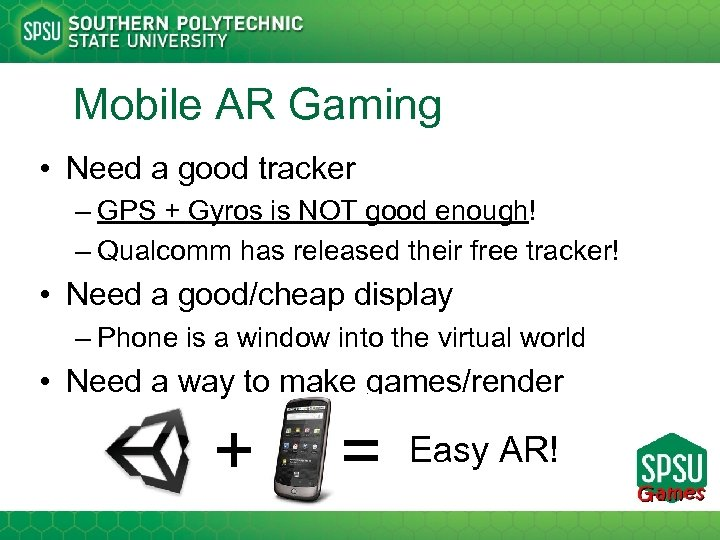 Mobile AR Gaming • Need a good tracker – GPS + Gyros is NOT