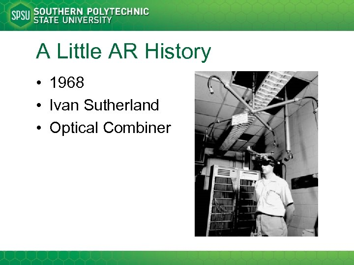 A Little AR History • 1968 • Ivan Sutherland • Optical Combiner