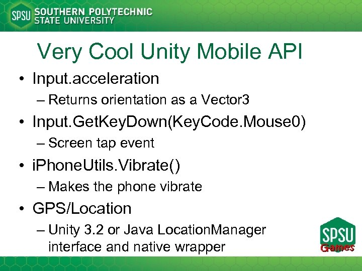 Very Cool Unity Mobile API • Input. acceleration – Returns orientation as a Vector