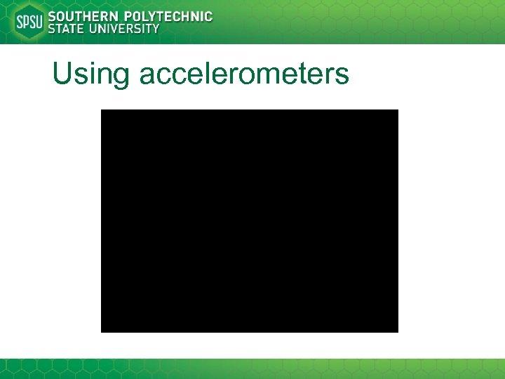 Using accelerometers