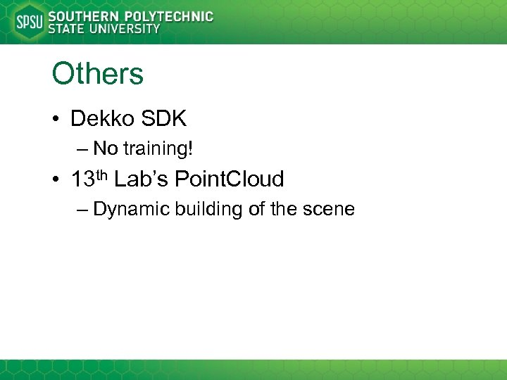 Others • Dekko SDK – No training! • 13 th Lab's Point. Cloud –