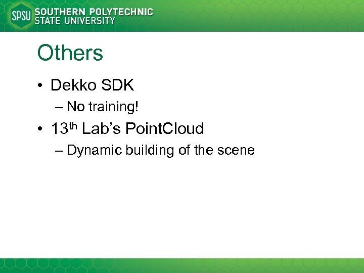 Others • Dekko SDK – No training! • 13 th Lab's Point. Cloud –