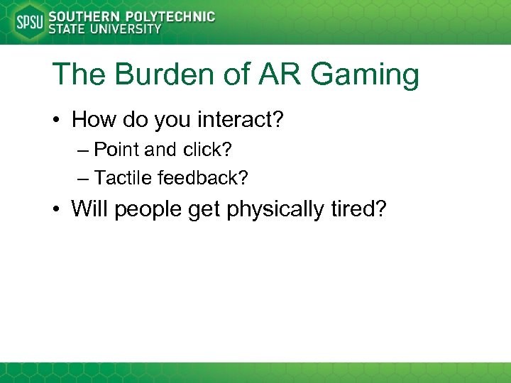 The Burden of AR Gaming • How do you interact? – Point and click?