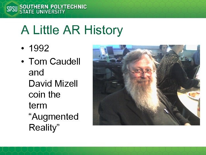 A Little AR History • 1992 • Tom Caudell and David Mizell coin the