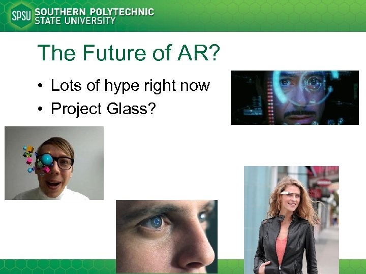 The Future of AR? • Lots of hype right now • Project Glass?