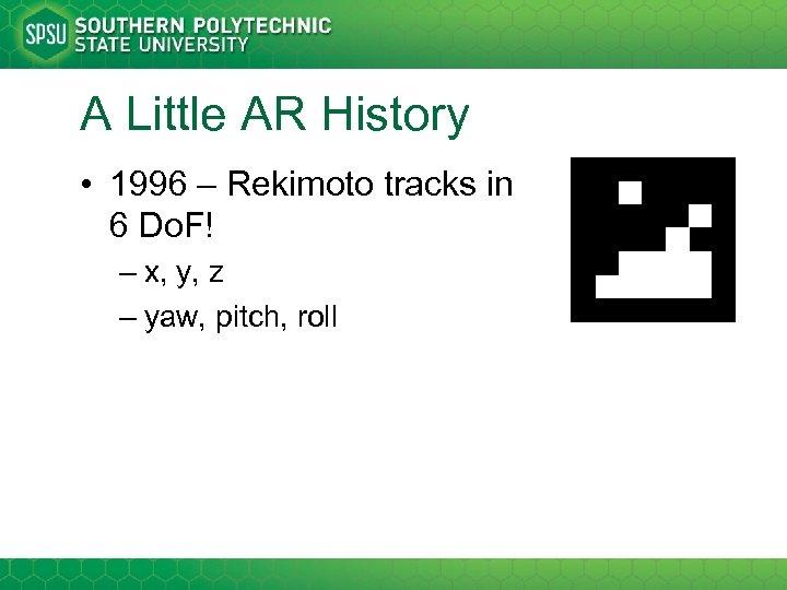 A Little AR History • 1996 – Rekimoto tracks in 6 Do. F! –