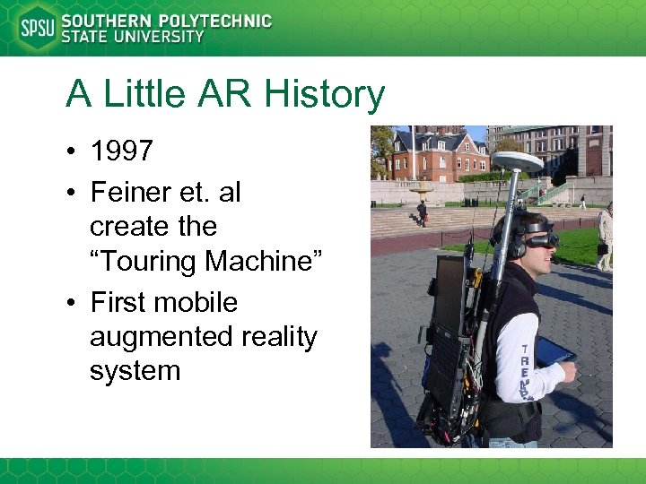 "A Little AR History • 1997 • Feiner et. al create the ""Touring Machine"""