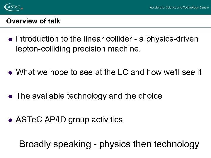 Overview of talk l Introduction to the linear collider - a physics-driven lepton-colliding precision