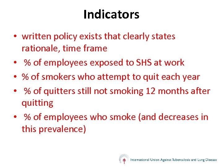Indicators • written policy exists that clearly states rationale, time frame • % of