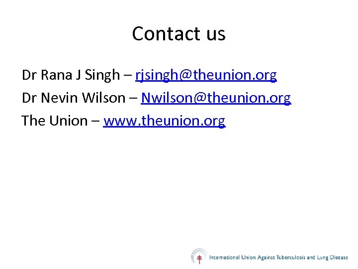 Contact us Dr Rana J Singh – rjsingh@theunion. org Dr Nevin Wilson – Nwilson@theunion.