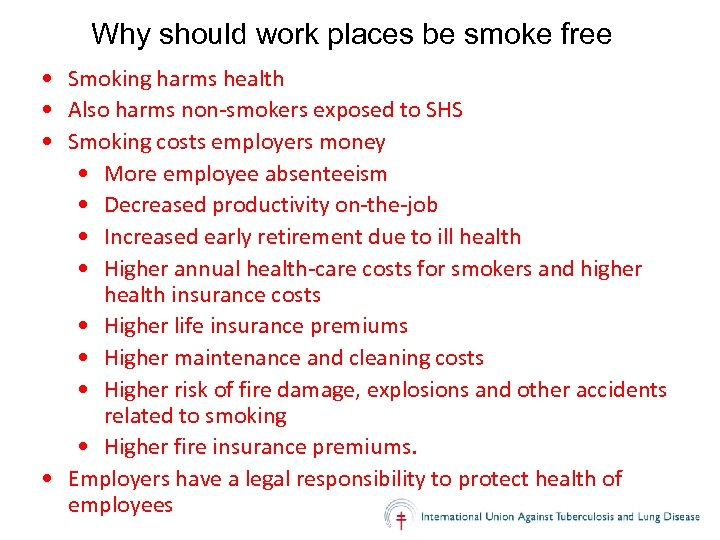 Why should work places be smoke free • Smoking harms health • Also harms