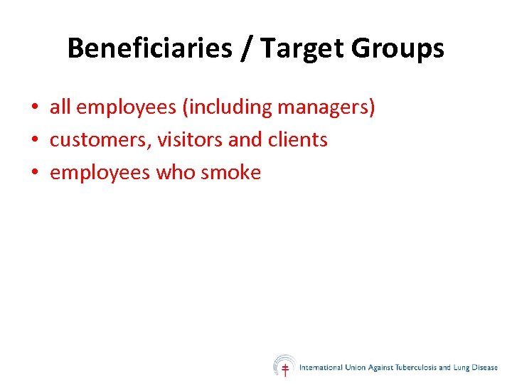 Beneficiaries / Target Groups • all employees (including managers) • customers, visitors and clients