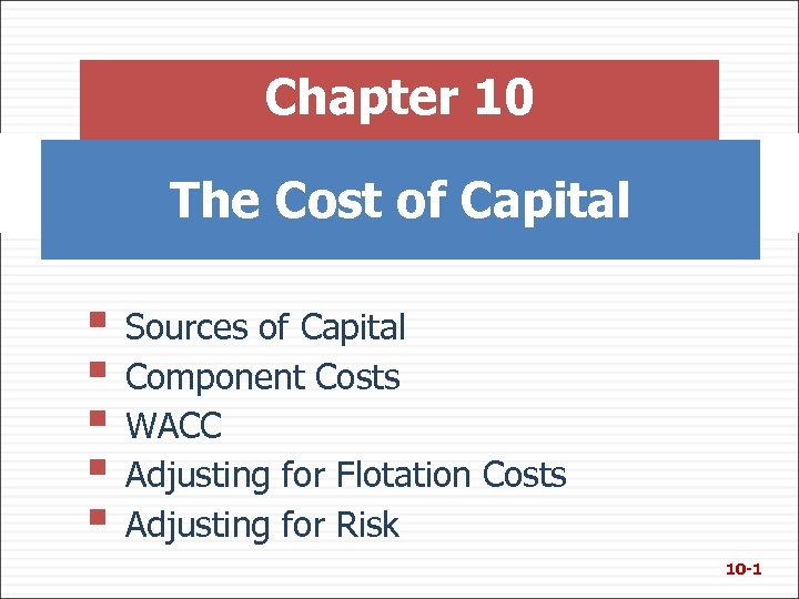 Chapter 10 The Cost of Capital § Sources of Capital § Component Costs §