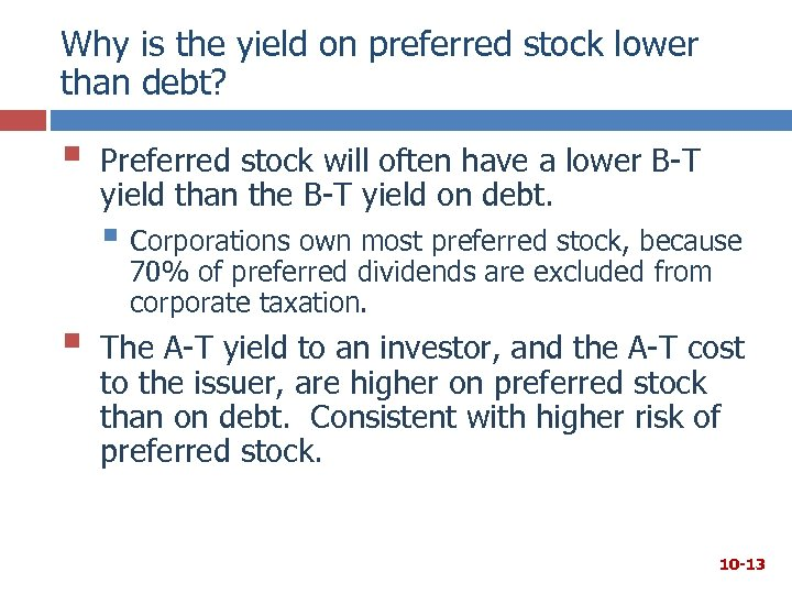 Why is the yield on preferred stock lower than debt? § Preferred stock will