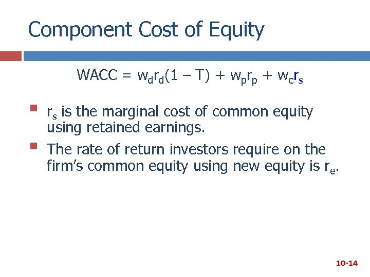 Component Cost of Equity WACC = wdrd(1 – T) + wprp + wcrs §