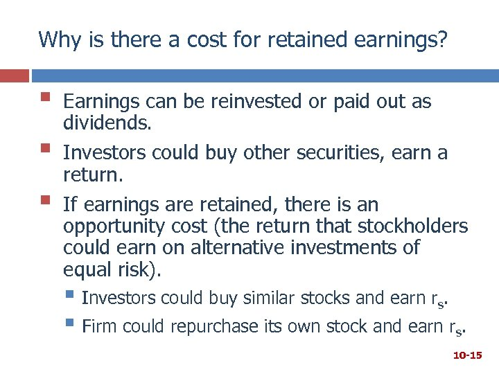 Why is there a cost for retained earnings? § § § Earnings can be
