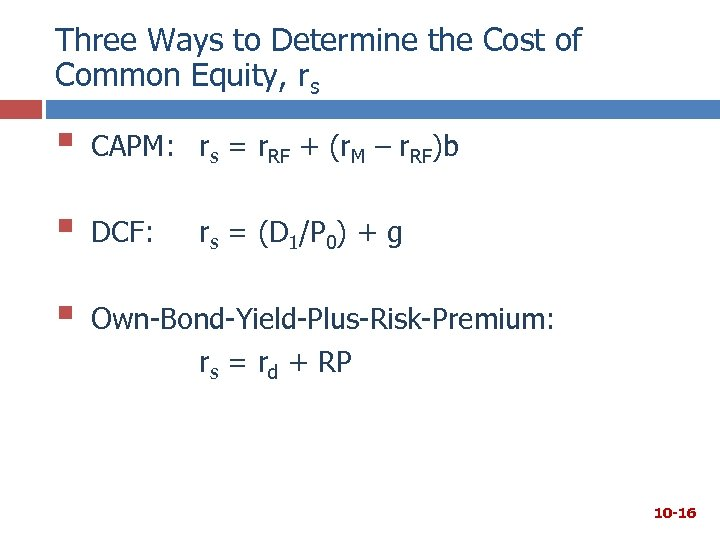 Three Ways to Determine the Cost of Common Equity, rs § CAPM: rs =