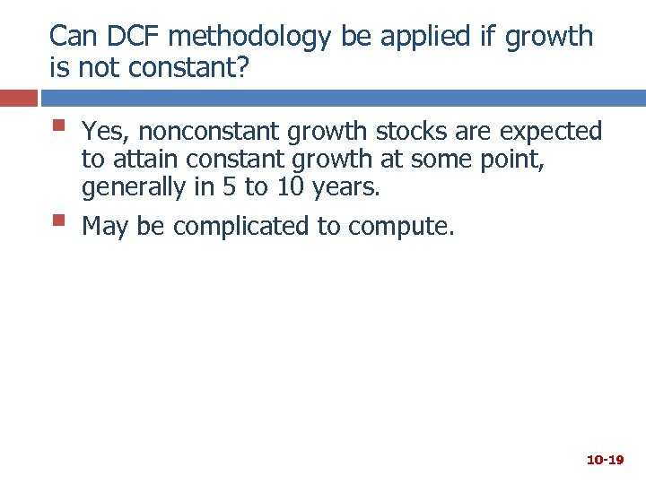 Can DCF methodology be applied if growth is not constant? § § Yes, nonconstant