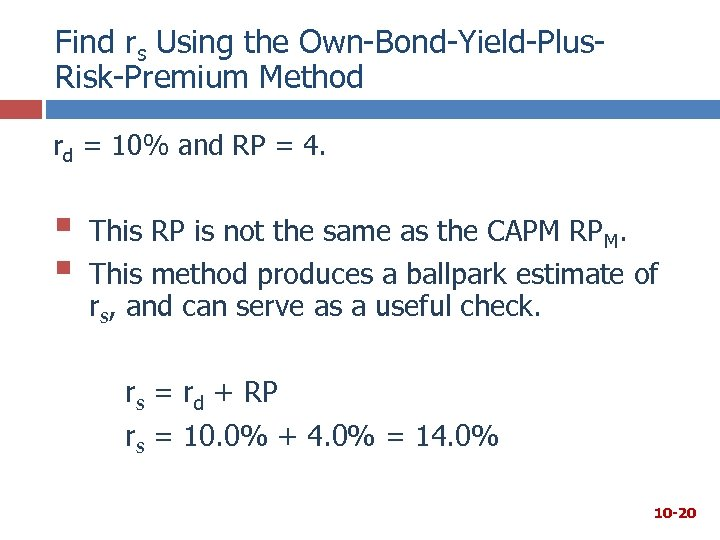 Find rs Using the Own-Bond-Yield-Plus. Risk-Premium Method rd = 10% and RP = 4.