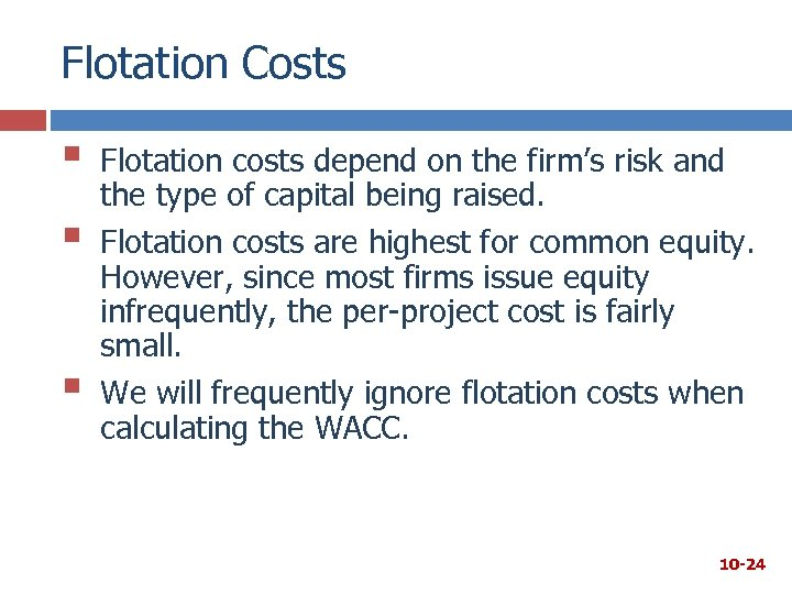 Flotation Costs § § § Flotation costs depend on the firm's risk and the