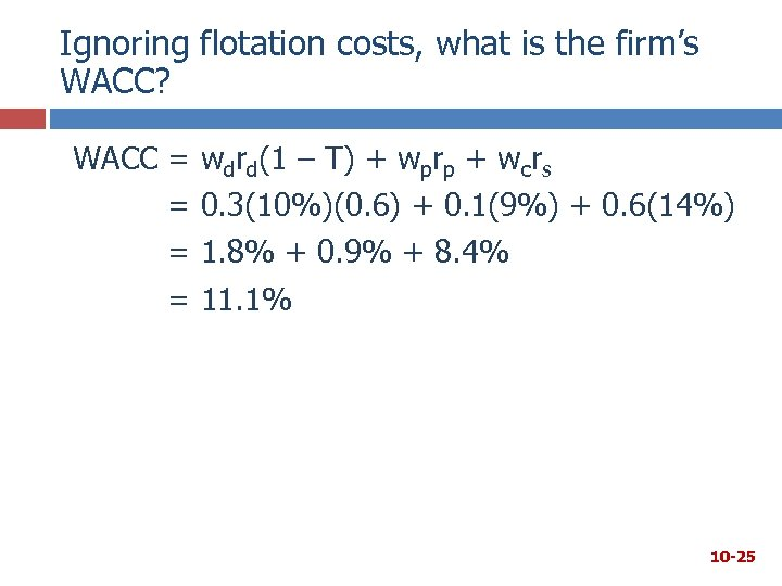 Ignoring flotation costs, what is the firm's WACC? WACC = = wdrd(1 – T)