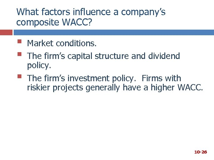 What factors influence a company's composite WACC? § § § Market conditions. The firm's