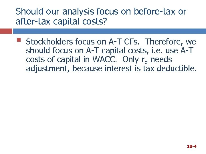 Should our analysis focus on before-tax or after-tax capital costs? § Stockholders focus on