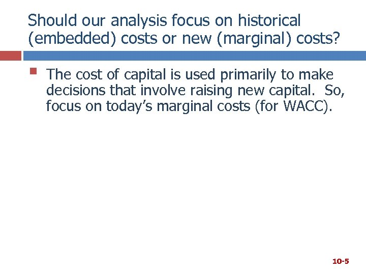 Should our analysis focus on historical (embedded) costs or new (marginal) costs? § The
