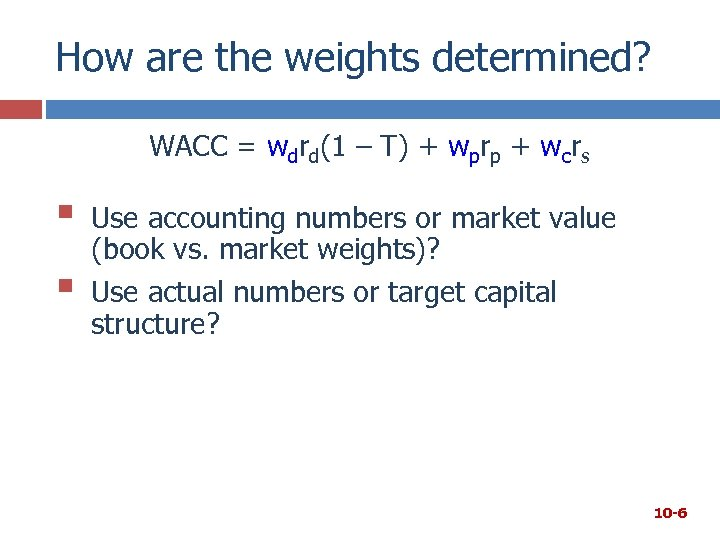 How are the weights determined? WACC = wdrd(1 – T) + wprp + wcrs