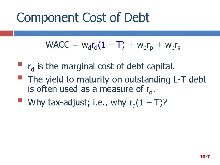 Component Cost of Debt WACC = wdrd(1 – T) + wprp + wcrs §