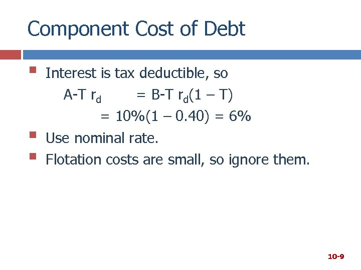 Component Cost of Debt § § § Interest is tax deductible, so A-T rd