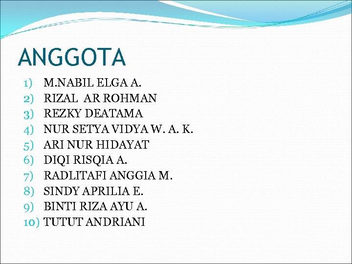 ANGGOTA 1) 2) 3) 4) 5) 6) 7) 8) 9) 10) M. NABIL ELGA